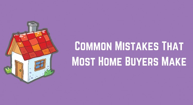 Common Mistakes That Most Home Buyers Make